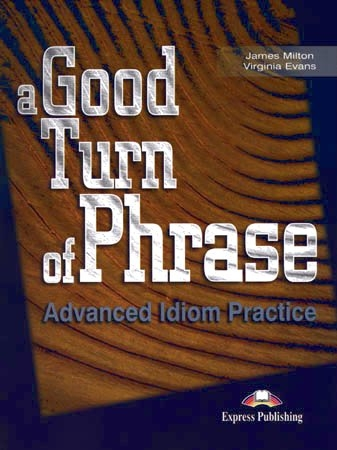 A Good Turn of Phrase Idiom Practice - Student´s book